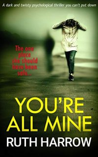 You're All Mine: A Dark and Twisty Psychological Thriller You Can't Put Down
