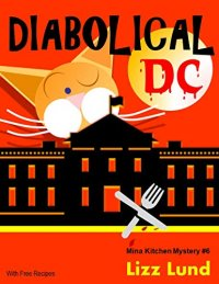 Diabolical DC: Humorous Cozy Mystery - Funny Adventures of Mina Kitchen - with Recipes (Mina Kitchen Cozy Mystery Series - Book 6) (Mina Kitchen Cozy Comedy Series)