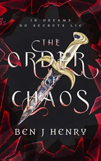 The Order of Chaos: In dreams do secrets lie (The Order of Chaos Trilogy Book 1)