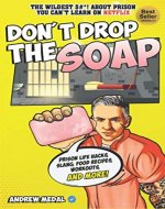 Don't Drop the Soap: Prison Life Hacks, Food Recipes, Workouts, Slang & More! - Book Cover