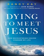 Dying to Meet Jesus: How Encountering Heaven Changed My Life - Book Cover