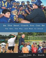 Be The Best Coach You Can Be: The How, The Why, And What To Avoid - Book Cover