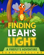 Children's Books:  FINDING LEAH'S LIGHT (Books for Kids, Bedtime Story, Picture Book about a Firefly's Missing Light in the Insect World): A Firefly's Adventure - Book Cover