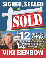 Signed, Sealed and Sold: 12 Proven Steps to get your Sacramento Area home sold quickly and for top dollar! - Book Cover