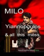 Milo Yiannopoulos and All This Mess - Book Cover