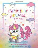 Gratitude Journal for Kids: Unicorn Happiness (Children Happiness Notebook) 60 Days Daily Writing Today I am Grateful & Pages for Coloring and Draw.: ... And Happiness Plus writing and drawing. - Book Cover