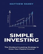 Simple Investing: The Dividend Investing Strategy to Grow Your Passive Income (The Simple Series) - Book Cover