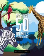 Spread good my first 50 animals coloring book|coloring books for kids,ages 2-4 ages 4-8,boys,girls,toddlers| 50 high-quality illustrations|including ... coloring| (Animal coloring book volume 1) - Book Cover