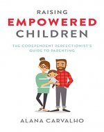 Raising Empowered Children: The Codependent Perfectionist's Guide to Parenting - Book Cover