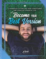 Become Your Best Version: A workbook to explore your conditioning and visualize a magical life - Book Cover