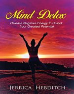 Mind Detox: Release Negative Energy to Unlock Your Greatest Potential - Book Cover