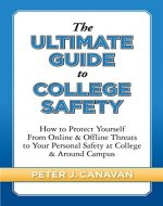 The Ultimate Guide to College Safety: How to Protect Yourself from Online & Offline Threats to Your Personal Safety at College & Around Campus - Book Cover