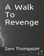 A Walk to Revenge: An exposive story of murder,corruption and manipulation. - Book Cover