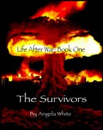 The Survivors: Book One (Life After War 1) - Book Cover