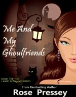 Me and My Ghoulfriends: A Psychic Cozy Mystery (Larue Donavan Book 1) - Book Cover