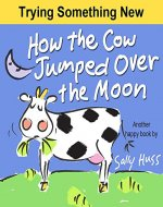 Children's Books: HOW THE COW JUMPED OVER THE MOON (Fun Rhyming Picture Book/Bedtime Story with Farm Animals about Trying Something New and Being Adventurous ... Ages 2-8) (Happy Children's Series Book 4) - Book Cover