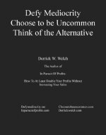 Defy Mediocrity: Choose to be Uncommon. Think of the Alternative. - Book Cover