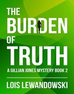 The Burden of Truth (A Gillian Jones Mystery Book 2) - Book Cover