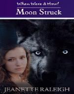 Moon Struck: Book 1 (When, Were, and Howl) - Book Cover