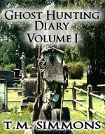 Ghost Hunting Diary Volume I (Ghost Hunting Diaries Book 1) - Book Cover