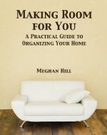 Making Room for You: A Practical Guide to Organizing Your Home - Book Cover