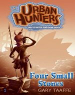 Four Small Stones (A humorous action, adventure, survival series for children, middle grade, teen and young adult) (Urban Hunters Book 1) - Book Cover