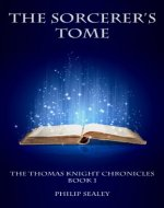 The Sorcerer's Tome: The Thomas Knight Chronicles - Book 1 - Book Cover