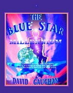 The Blue Star Millennium: An Adventure Through Time and Space (Part 1) of a Series of Space and Time Books About The Akashic Records and Time Travel (BlueStar Time Traveler) - Book Cover