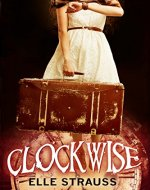 CLOCKWISE: A young adult time travel romance. (The Clockwise Series Book 1) - Book Cover