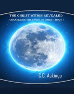 Channeling the Spirit of Christ (The Christ Within Revealed Book 1) - Book Cover