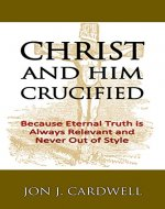 Christ and Him Crucified - Book Cover