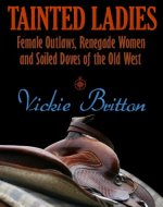 Tainted Ladies: Female Outlaws, Renegade Women and Soiled Doves of the Wild West - Book Cover