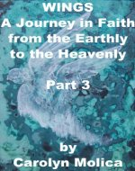 WINGS: A Journey in Faith from the Earthly to the Heavenly - Part 3 - Book Cover