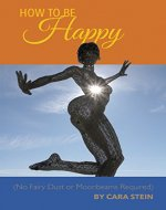 How to be Happy (No Fairy Dust or Moonbeams Required):...