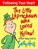 Children's Books: THE LITTLE LEPRECHAUN WHO LOVED YELLOW! (Absolutely Delightful Bedtime Story/Picture Book About Following Your Heart, for Beginner Readers, ages 2-8) (Happy Children's Series) - Book Cover