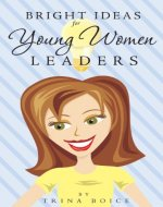 Bright Ideas for Young Women Leaders - Book Cover