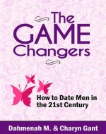 The Game Changers: How To Date Men in the 21st Century (Dating Help) - Book Cover