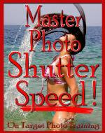 Master Photo Shutter Speed (On Target Photo Training Book 3) - Book Cover