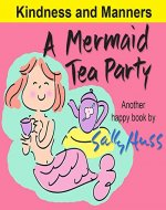 Children's Books: A MERMAID TEA PARTY (Fun, Beautifully Illustrated Bedtime Story/Picture Book about Kindness and Good Manners for Beginner Readers, Ages 2-8) (Happy Children's Series 1) - Book Cover