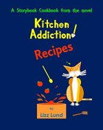 Kitchen Addiction! Recipes: A Storybook Cookbook from the mystery novel, Kitchen Addiction! - featuring free recipes - Book Cover