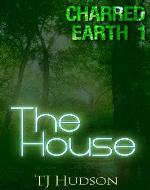 The House (Charred Earth Book 1)