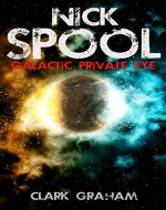 Nick Spool: Galactic Private Eye - Book Cover