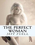 The Perfect Woman: A Futuristic Adventure Romance Story - Book Cover