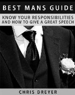 Best Mans Guide: Know Your Responsibilities and How To Give A Great Speech - Book Cover