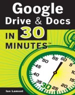 Google Drive And Docs In 30 Minutes: The unofficial guide to Google's free online office and storage suite - Book Cover