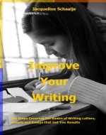 Improve Your Writing: Six Steps Covering the Basics of Writing Letters, Emails and Essays that Get You Results - Book Cover