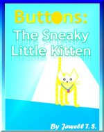 Buttons: The Sneaky Little Kitten (The Cutest Story You'll Ever Read!) - Book Cover