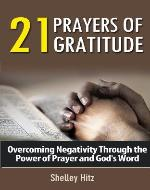 21 Prayers of Gratitude:  Overcoming Negativity Through the Power of Prayer and God's Word (A Life of Gratitude) - Book Cover