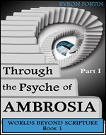 Through the Psyche of Ambrosia: Part I (Worlds Beyond Scripture Book 1) - Book Cover