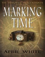 Marking Time (The Immortal Descendants, Book 1) - Book Cover